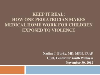 Keep it real:   how one pediatrician makes medical home work for children exposed to violence