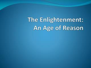 The Enlightenment:  An Age of Reason