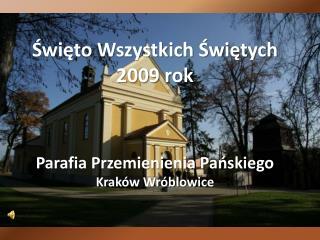 Święto Wszystkich Świętych 2009 rok Parafia Przemienienia Pańskiego Kraków Wróblowice