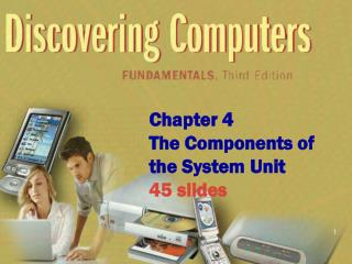 Chapter 4 The Components of the System Unit 45 slides