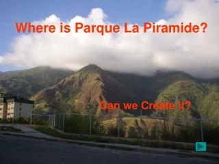 Where is Parque La Piramide?