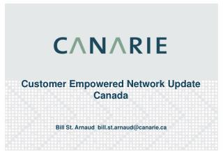 Customer Empowered Network Update Canada