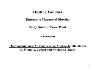 Chapter 7  Continued   Entropy: A Measure of Disorder   Study Guide in PowerPoint   to accompany   Thermodynamics: An En