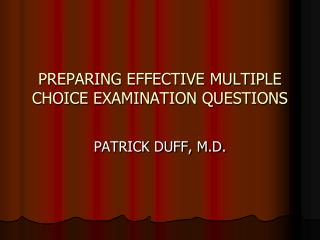 PREPARING EFFECTIVE MULTIPLE CHOICE EXAMINATION QUESTIONS