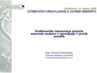 Konferenca, 19. oktober 2006 UČINKOVITO UPRAVLJANJE Z JAVNIMI SREDSTVI