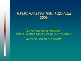 MESEC VARSTVA PRED POŽAROM - 2006 - MINISTRSTVO ZA OBRAMBO