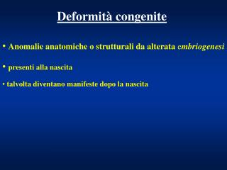 Anomalie anatomiche o strutturali da alterata  e mbriogenesi presenti alla nascita