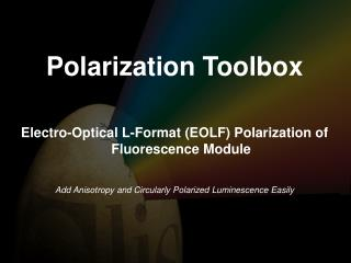 Polarization Toolbox Electro-Optical L-Format (EOLF) Polarization of Fluorescence Module