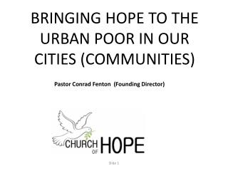BRINGING HOPE TO THE URBAN POOR IN OUR CITIES COMMUNITIES