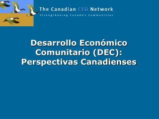 Desarrollo Económico Comunitario (DEC): Perspectivas Canadienses