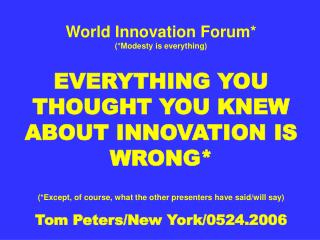 World Innovation Forum YOU ONLY FIND OIL IF YOU DRILL WELLS Tom Peters/New York/0524.2006