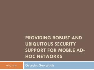 Providing Robust and Ubiquitous Security Support for Mobile Ad-Hoc Networks