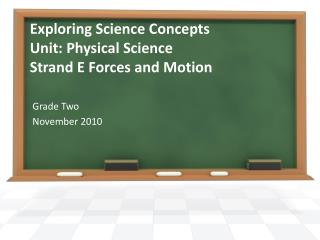 Exploring Science Concepts Unit: Physical Science Strand E Forces and Motion