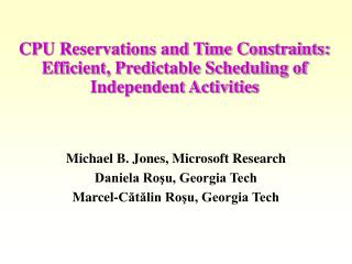 CPU Reservations and Time Constraints: Efficient, Predictable Scheduling of Independent Activities