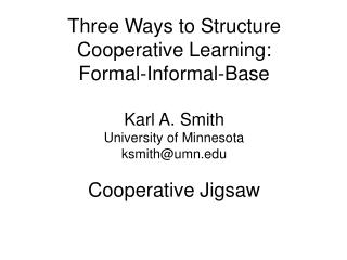 Three Ways to Structure Cooperative Learning: Formal-Informal-Base Karl A. Smith