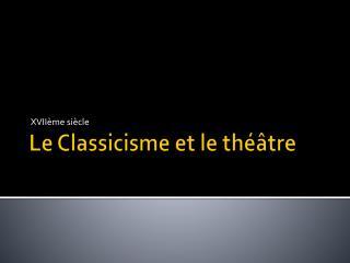 Le  Classicisme et le théâtre