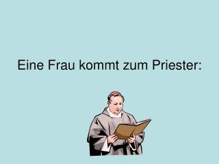 Eine Frau kommt zum Priester:
