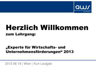 """Herzlich Willkommen zum Lehrgang : """"Experte für Wirtschafts- und Unternehmensförderungen """" 2013"""