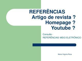 REFERÊNCIAS Artigo de revista ?                    Homepage ?                         Youtube ?