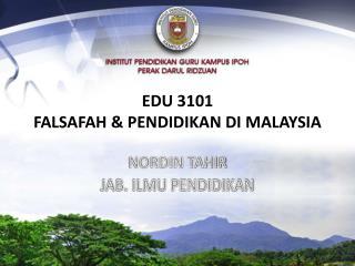 EDU 3101  FALSAFAH & PENDIDIKAN DI MALAYSIA