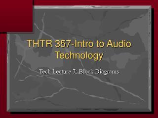 THTR 357-Intro to Audio Technology