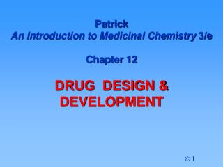 Patrick  An Introduction to Medicinal Chemistry  3/e Chapter 12  DRUG  DESIGN & DEVELOPMENT