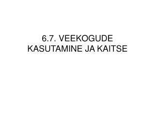 6.7. VEEKOGUDE KASUTAMINE JA KAITSE