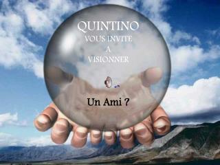 QUINTINO VOUS INVITE A VISIONNER Un Ami ?