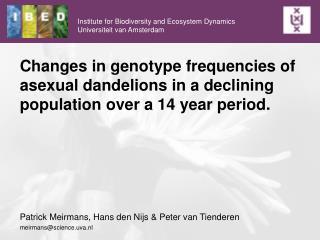 Patrick Meirmans, Hans den Nijs & Peter van Tienderen meirmans@science.uva.nl