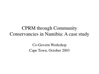CPRM through Community Conservancies in Namibia: A case study