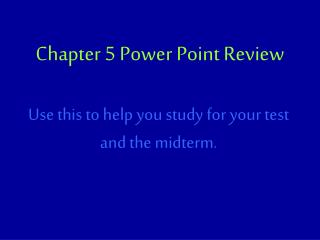 Chapter 5 Power Point Review