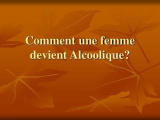 Comment une femme devient Alcoolique?