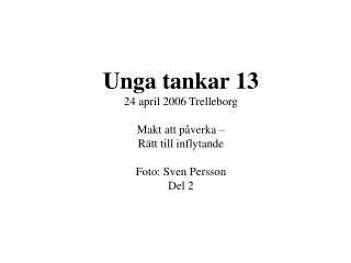 Unga tankar 13 24 april 2006 Trelleborg Makt att påverka – Rätt till inflytande Foto: Sven Persson