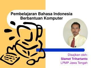 Pembelajaran Bahasa Indonesia Berbantuan Komputer