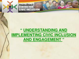 """  UNDERSTANDING AND IMPLEMENTING CIVIC INCLUSION AND ENGAGEMENT  """