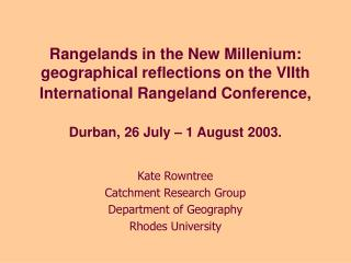 Kate Rowntree Catchment Research Group Department of Geography Rhodes University