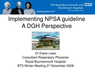 Implementing NPSA guideline A DGH Perspective