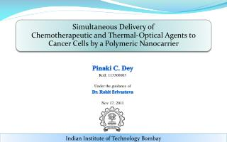 Pinaki C. Dey Roll: 113300003 Under the guidance of  Dr. Rohit  Srivastava Nov 17, 2011