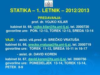 STATIKA – 1. LETNIK – 2012/2013 PREDAVANJA :      prof. dr. VOJKO KILAR