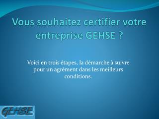 Vous souhaitez certifier votre entreprise GEHSE ?
