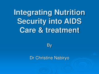 Integrating Nutrition Security into AIDS Care & treatment