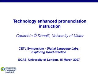 Technology enhanced pronunciation instruction Caoimh�n � D�naill, University of Ulster