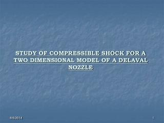 STUDY OF COMPRESSIBLE SHOCK FOR A TWO DIMENSIONAL MODEL OF A DELAVAL NOZZLE