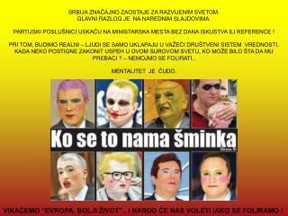 """VIKAĆEMO """"EVROPA, BOLJI ŽIVOT"""".. I NAROD ĆE NAS VOLETI IAKO SE FOLIRAMO !"""
