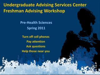 Undergraduate Advising Services Center Freshman Advising Workshop