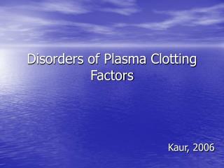 Disorders of Plasma Clotting Factors
