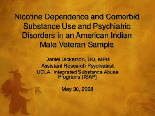 Nicotine Dependence and Comorbid Substance Use and Psychiatric Disorders in an American Indian Male Veteran Sample