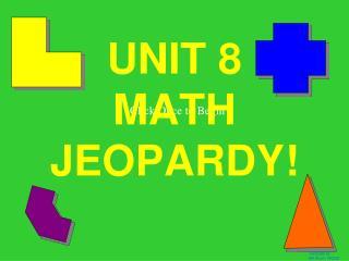 UNIT 8  MATH JEOPARDY!