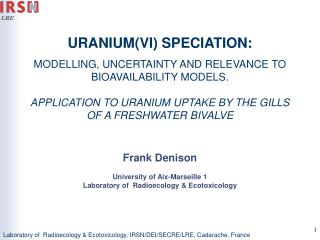 URANIUM(VI) SPECIATION: MODELLING, UNCERTAINTY AND RELEVANCE TO BIOAVAILABILITY MODELS.