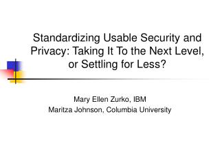 Standardizing Usable Security and Privacy: Taking It To the Next Level, or Settling for Less?